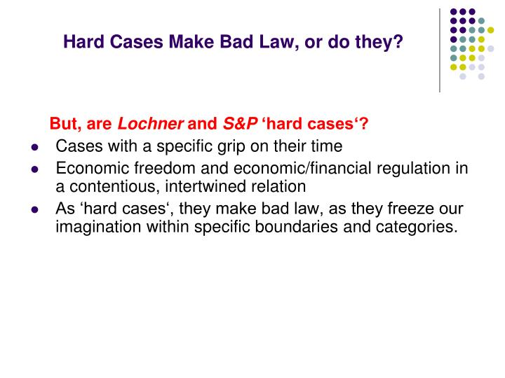 Hard Cases Make Bad Law, or do they?