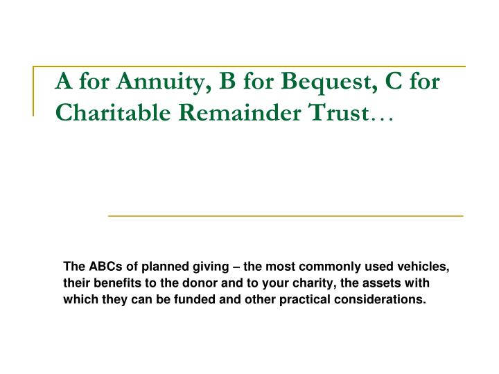 A for annuity b for bequest c for charitable remainder trust