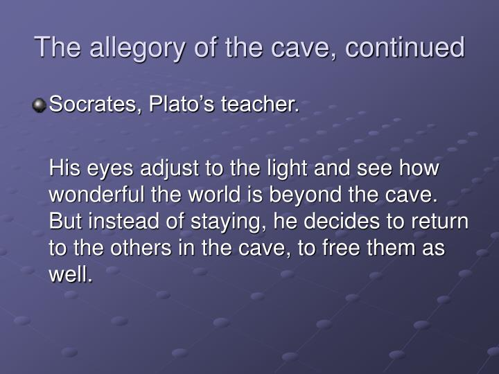The allegory of the cave, continued