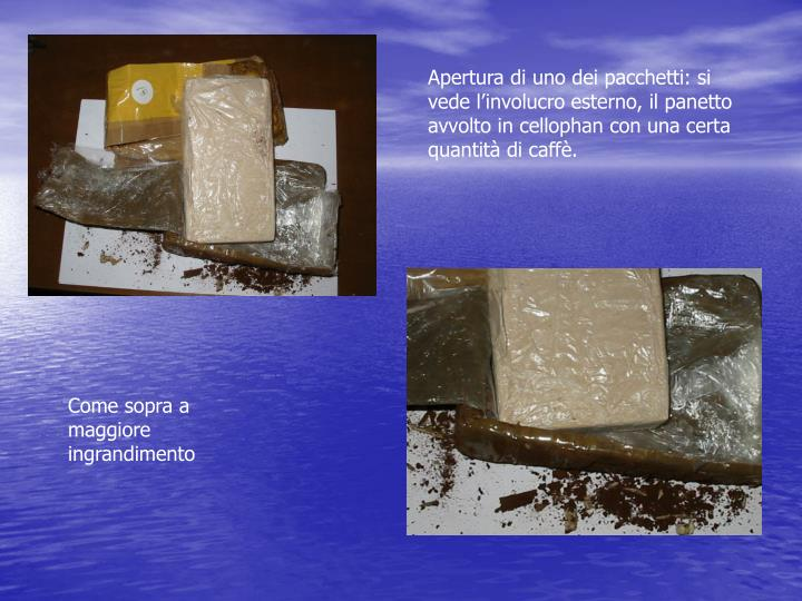 Apertura di uno dei pacchetti: si vede l'involucro esterno, il panetto avvolto in cellophan con una certa quantità di caffè.