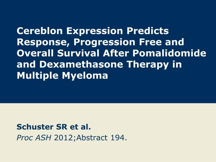 Cereblon Expression Predicts Response, Progression Free and Overall Survival After Pomalidomide and Dexamethasone Therapy in Multiple Myeloma