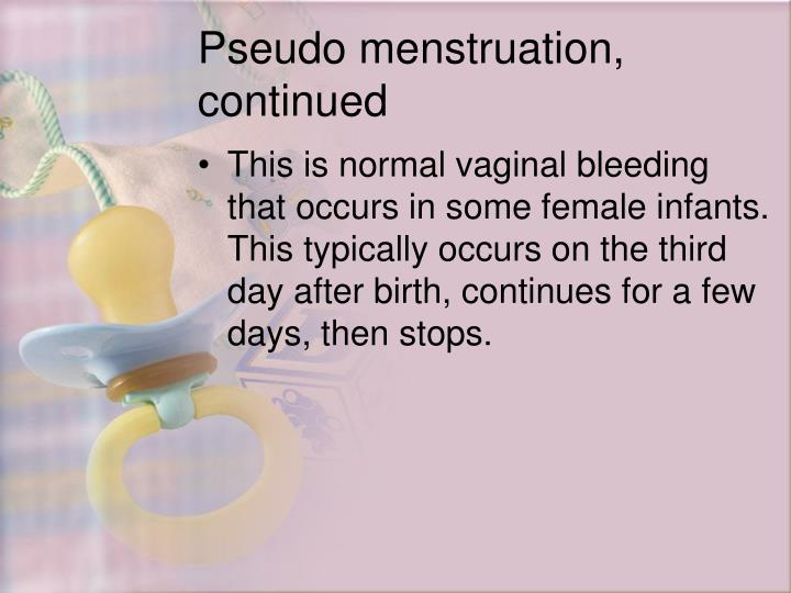Pseudo menstruation, continued