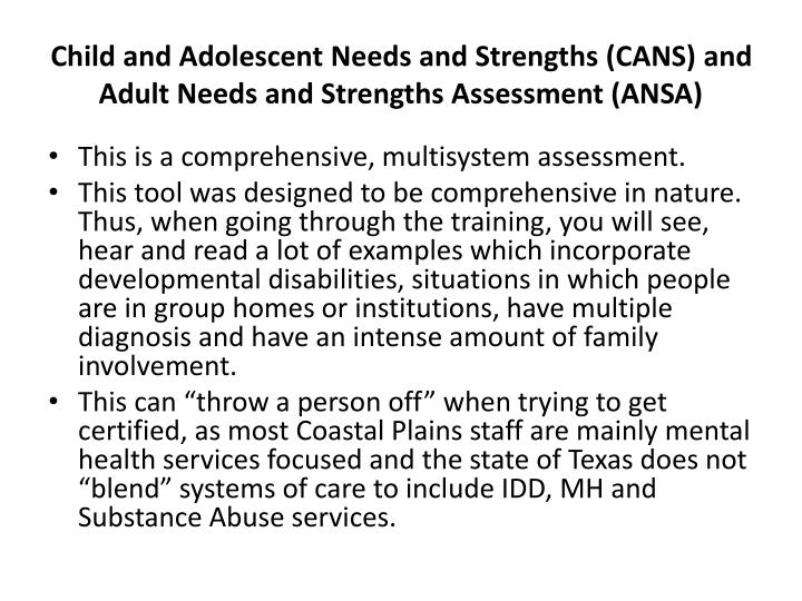 Child and Adolescent Needs and Strengths (CANS) and Adult Needs and Strengths Assessment (ANSA)