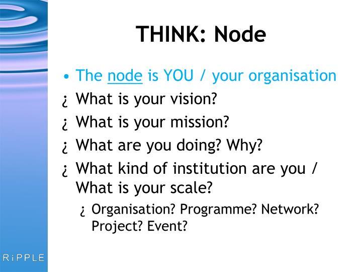 THINK: Node