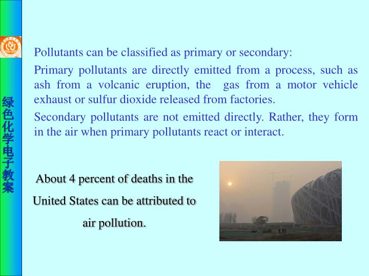 Pollutants can be classified as primary or secondary: