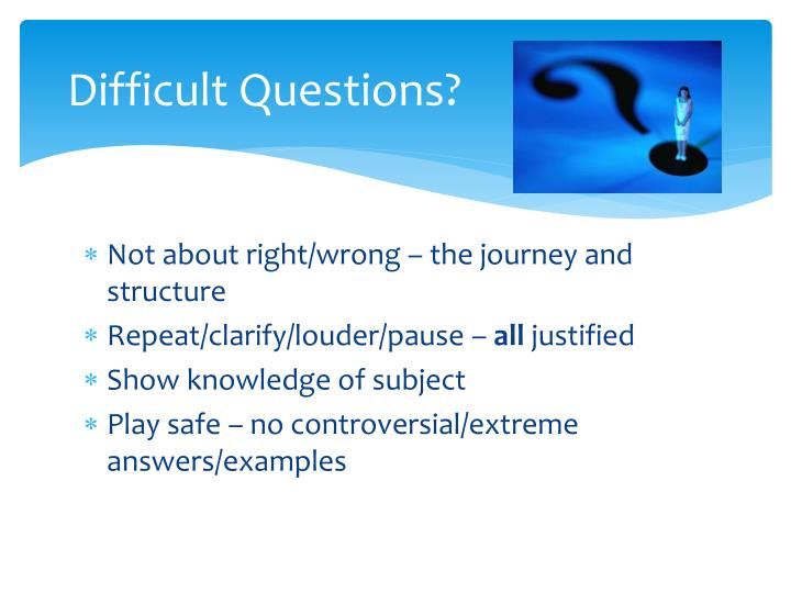 Difficult Questions?