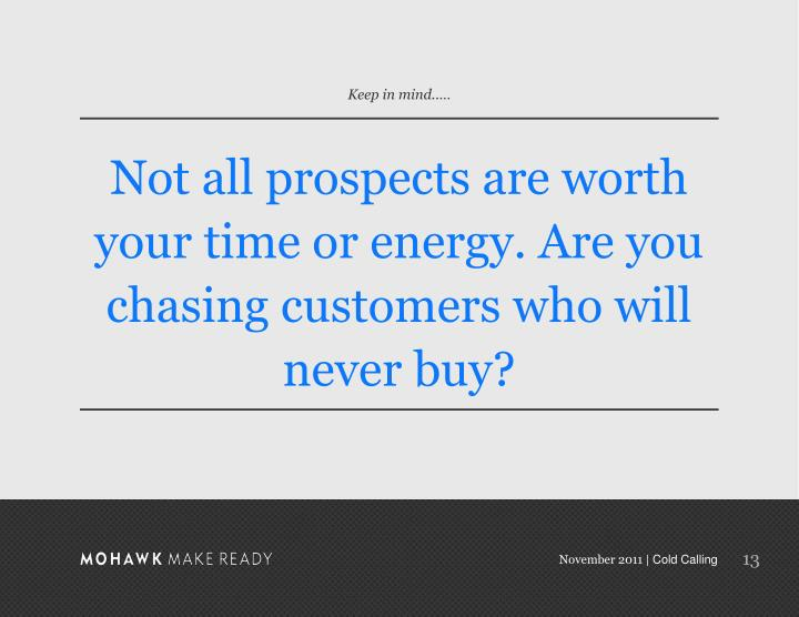Not all prospects are worth your time or energy. Are you chasing customers who will never buy?