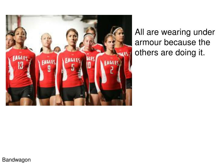 All are wearing under armour because the others are doing it.
