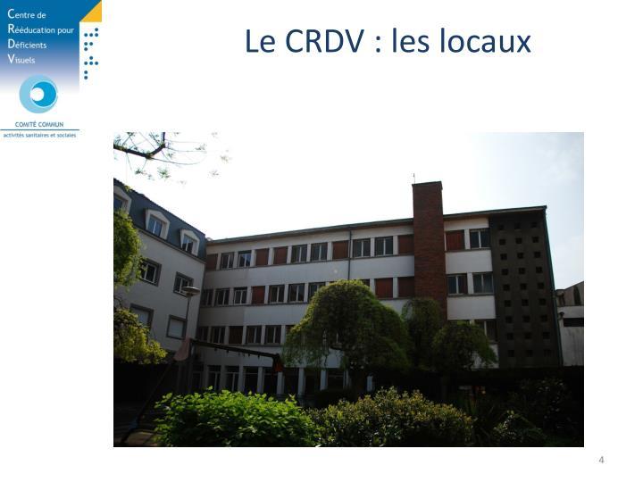 Le CRDV : les locaux