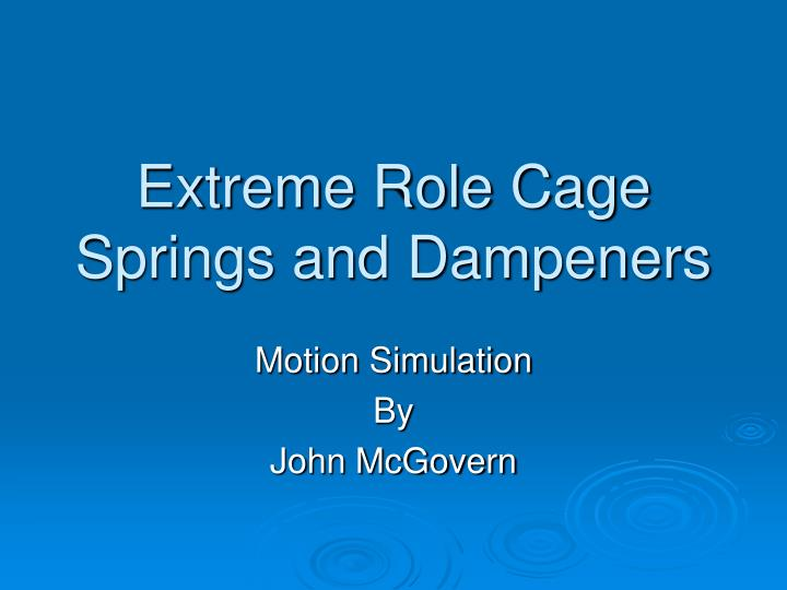 Extreme role cage springs and dampeners