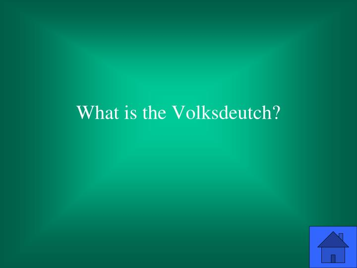 What is the Volksdeutch?