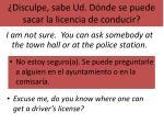 disculpe sabe ud d nde se puede sacar la licencia de conducir