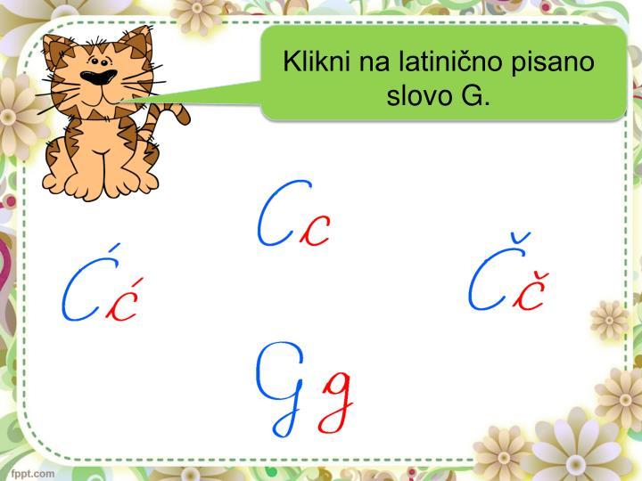 Klikni na latinično pisano slovo G.