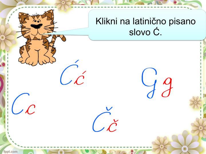 Klikni na latinično pisano slovo Ć.