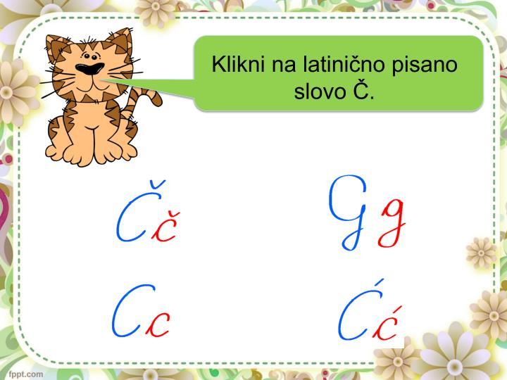 Klikni na latinično pisano slovo Č.