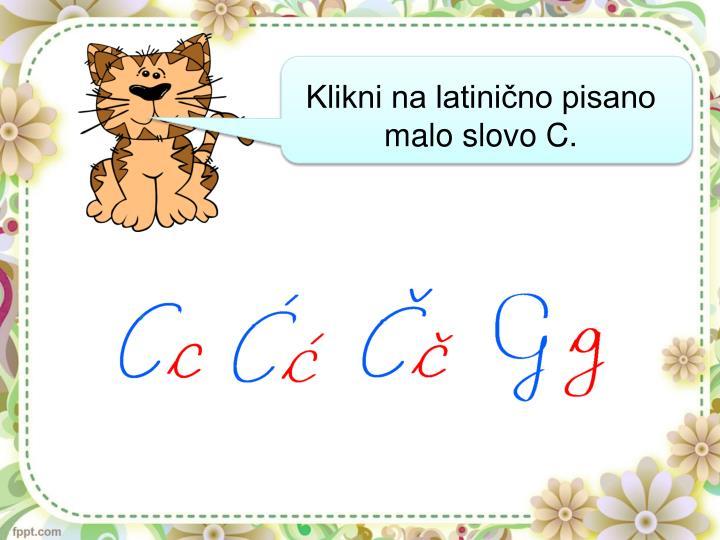 Klikni na latinično pisano malo slovo C.
