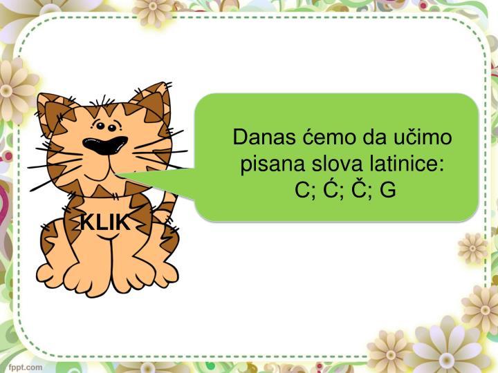 Danas ćemo da učimo pisana slova latinice: