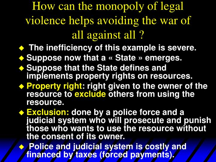 How can the monopoly of legal violence helps avoiding the war of all against all ?