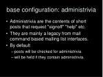 base configuration administrivia