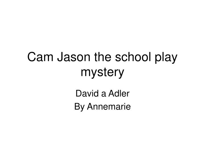 Cam Jason the school play mystery