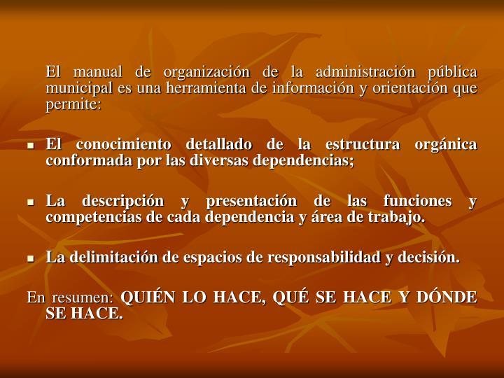 El manual de organización de la administración pública municipal es una herramienta de información y orientación que permite: