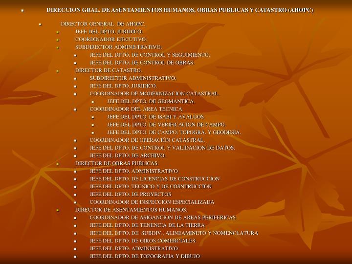 DIRECCION GRAL. DE ASENTAMIENTOS HUMANOS, OBRAS PUBLICAS Y CATASTRO (AHOPC)