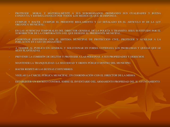 -PROTEGER  MORAL Y MATERIALMENTE A SUS SUBORDINADOS, PREMIANDO SUS CUALIDADES Y BUENA CONDUCTA Y ESTIMULÁNDOLOS POR TODOS  LOS MEDIOS DE QUE SE DISPONGA .