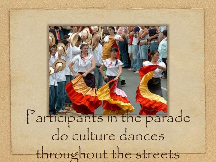 Participants in the parade do culture dances throughout the streets