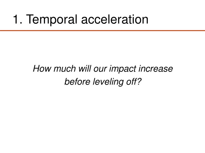 1. Temporal acceleration