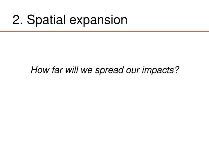 2. Spatial expansion
