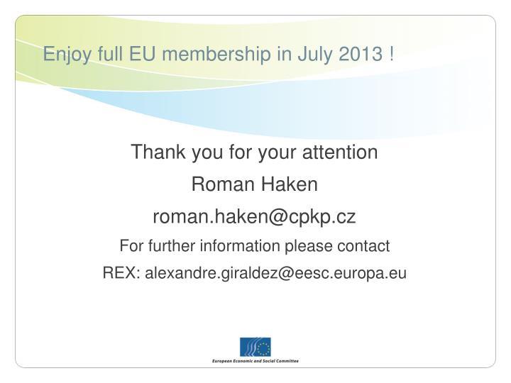 Enjoy full EU membership in July 2013 !