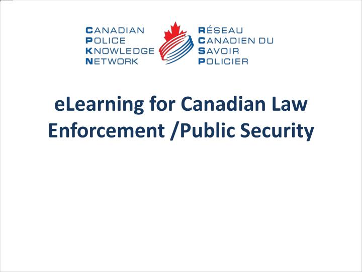 eLearning for Canadian Law Enforcement /Public Security