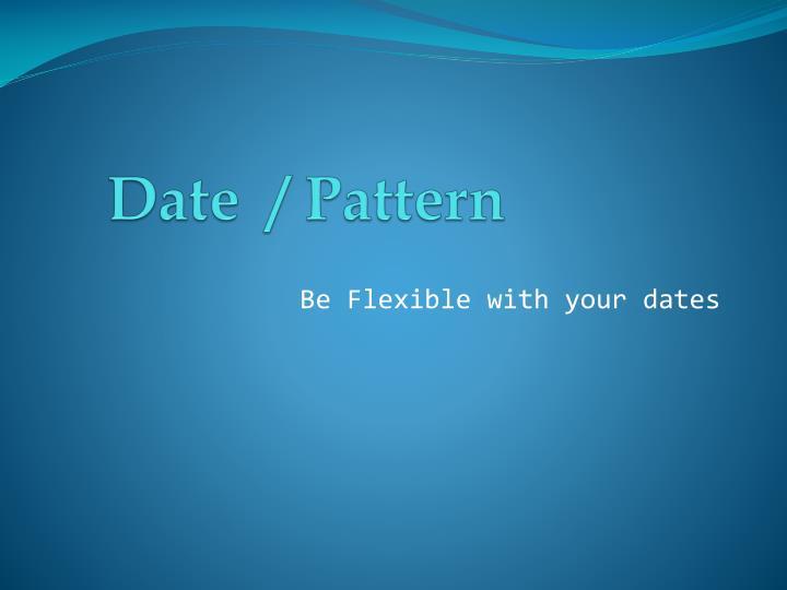 Date  / Pattern