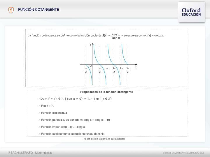 La función cotangente se define como la función cociente: