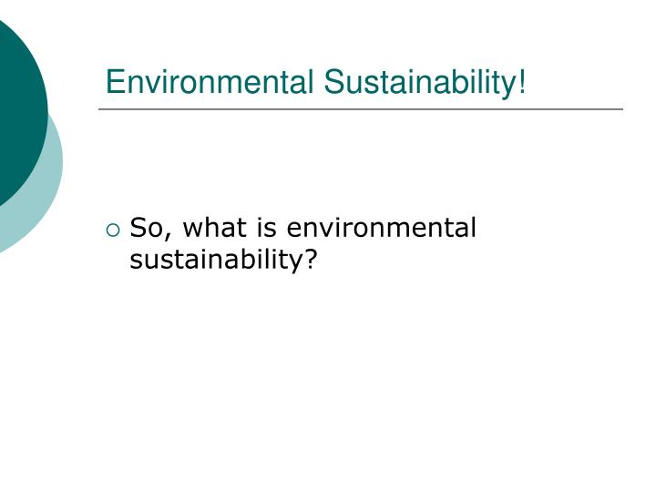 Environmental Sustainability!