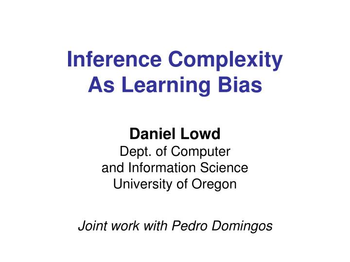 Inference complexity as learning bias