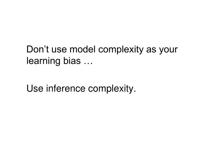 Don't use model complexity as your learning bias …