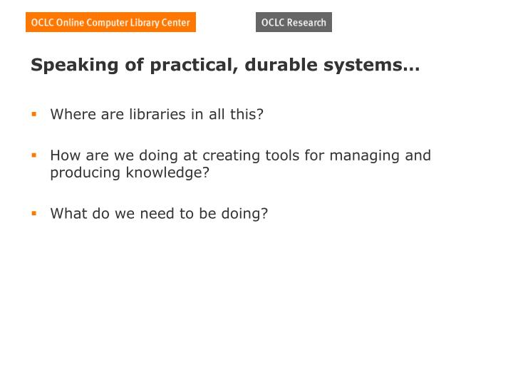 Speaking of practical, durable systems…