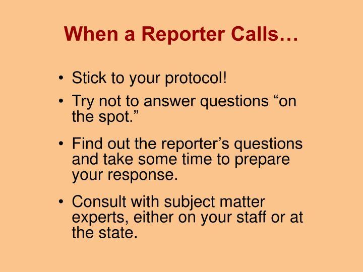 When a Reporter Calls…