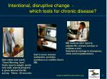 intentional disruptive change which tools for chronic disease