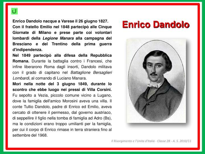 Enrico Dandolo nacque a Varese il 26 giugno 1827.