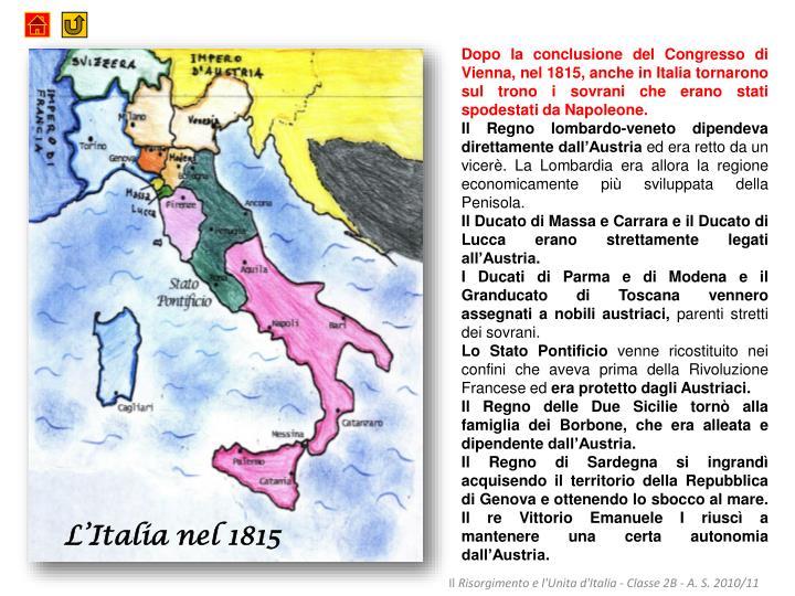 Dopo la conclusione del Congresso di Vienna, nel 1815, anche in Italia tornarono sul trono i sovrani che erano stati spodestati da Napoleone.