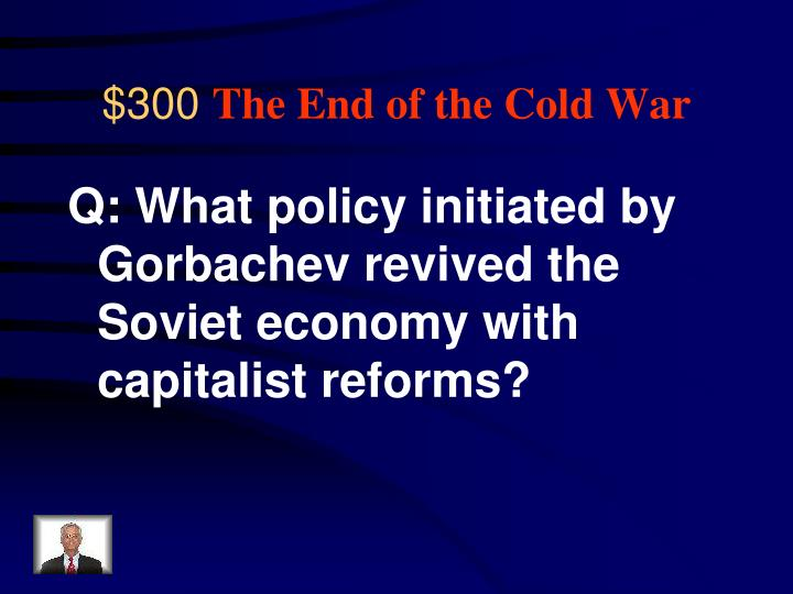 Q: What policy initiated by Gorbachev revived the Soviet economy with capitalist reforms?
