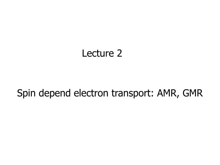 Spin depend electron transport: