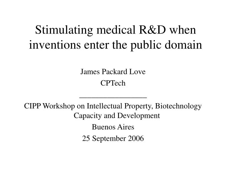 Stimulating medical r d when inventions enter the public domain