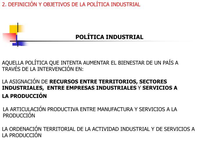 2. DEFINICIÓN Y OBJETIVOS DE LA POLÍTICA INDUSTRIAL