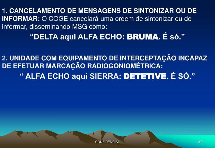 CANCELAMENTO DE MENSAGENS DE SINTONIZAR OU DE INFORMAR: