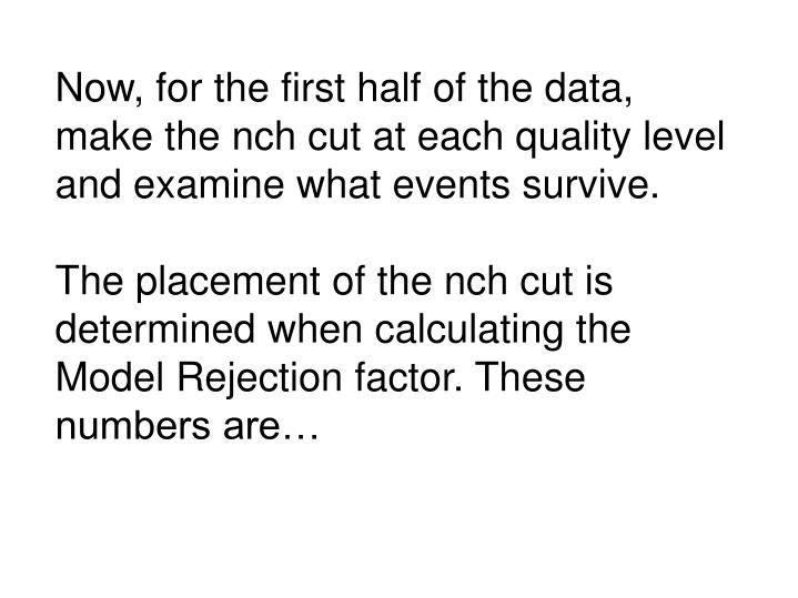Now, for the first half of the data, make the nch cut at each quality level and examine what events survive.