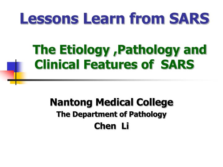 Lessons learn from sars the etiology pathology and clinical features of sars