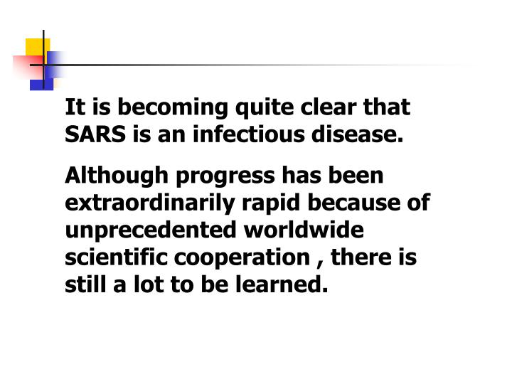 It is becoming quite clear that SARS is an infectious disease.